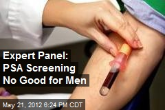 Expert Panel: PSA Screening No Good for Men