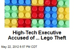 High-Tech Executive Accused of ... Lego Theft
