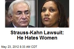 Strauss-Kahn Lawsuit: He Hates Women