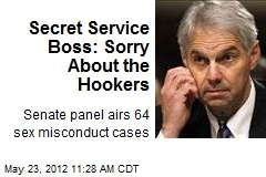 Secret Service Boss: Sorry About the Hookers