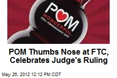POM Thumbs Nose at FTC, Celebrates Judge's Ruling
