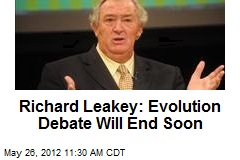 Richard Leakey: Evolution Debate Will End Soon