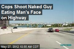 Cops Shoot Naked Guy Eating Man's Face on Highway