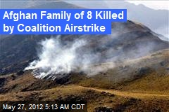 Afghan Family of 8 Killed by Coalition Airstrike