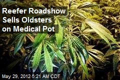 Reefer Roadshow Sells Oldsters on Medical Pot