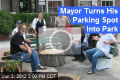 Mayor Turns His Parking Spot Into ... Park