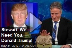 Stewart: We Need You, Donald Trump!