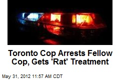 Toronto Cop Arrests Fellow Cop, Gets 'Rat' Treatment