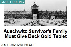 Auschwitz Survivor's Family Must Give Back Gold Tablet