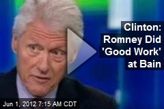 Clinton: Romney Did 'Good Work' at Bain