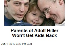 Parents of Adolf Hitler Won&amp;#39;t Get Kids Back