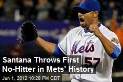 Santana Throws First No-Hitter in Mets&amp;#39; History