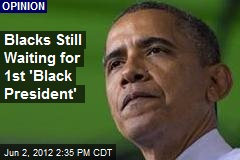 Blacks Still Waiting for a &amp;#39;Black President&amp;#39;