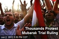Thousands Protest Mubarak Trial Ruling