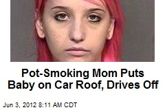 Pot-Toking Mom Puts Baby on Car Roof, Drives Off