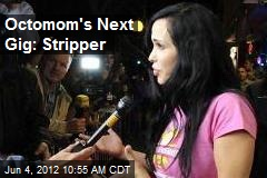 Octomom&amp;#39;s Next Gig: Stripper