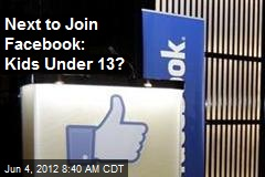 Next to Join Facebook: Kids Under 13?