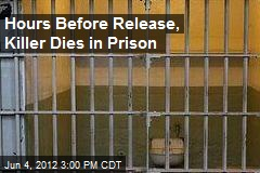 Hours Before Release, Killer Dies in Prison