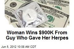 Woman Wins $900K From Guy Who Gave Her Herpes