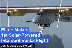 Solar Plane Makes First Intercontinental Flight