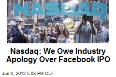 Nasdaq: We Owe Industry Apology on Facebook