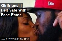 Girlfriend: I Felt Safe With Face-Eater