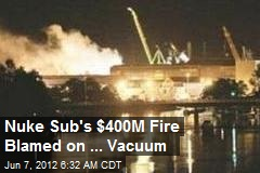Nuke Sub's $400M Fire Blamed on ... Vacuum
