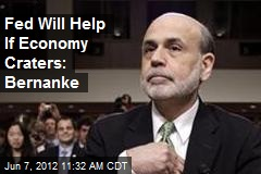 Fed Will Help If Economy Craters: Bernanke