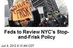 Feds to Review NYC&amp;#39;s Stop-and-Frisk Policy