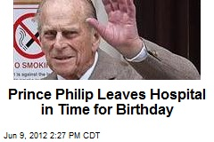 Prince Philip Leaves Hospital in Time for Birthday
