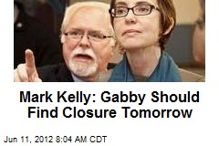 Mark Kelly: Gabby Should Find Closure Tomorrow