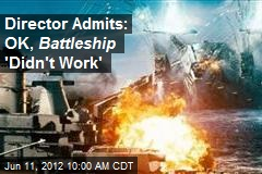 Director Admits: OK, Battleship 'Didn't Work'