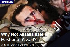 Why Not Assassinate Bashar al-Assad?
