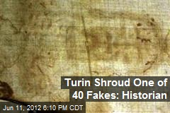 Turin Shroud One of 40 Fakes: Historian