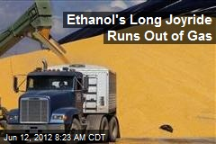 Ethanol&amp;#39;s Long Joyride Runs Out of Gas