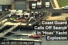 Coast Guard Calls Off Search in &amp;#39;Hoax&amp;#39; Yacht Explosion