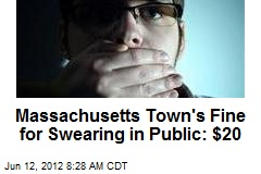 Massachusetts Town's Fine for Swearing in Public: $20