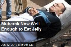 Mubarak Now Well Enough to Eat Jelly