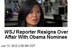 WSJ Reporter Resigns Over Affair With Obama Nominee