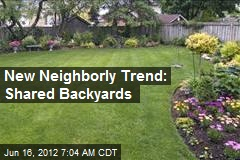 New Neighborly Trend: Shared Backyards