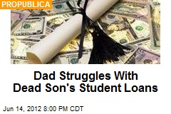 Dad Struggles With Dead Son&amp;#39;s Student Loans