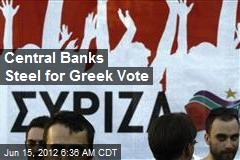 Central Banks Steel for Greek Vote
