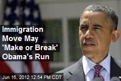 Immigration Move May 'Make or Break' Obama's Run