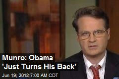 Munro: Obama &amp;#39;Just Turns His Back&amp;#39;