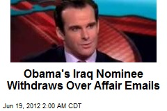 Obama's Iraq Nominee Withdraws Over Affair Emails