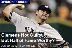 Clemens Not Guilty, But Hall of Fame Worthy?