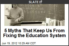 5 Myths That Keep Us From Fixing the Education System