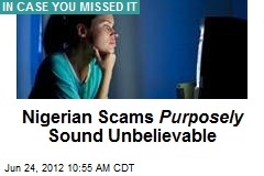 Nigerian Scams Purposely Sound Unbelievable