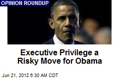 Executive Privilege a Risky Move for Obama