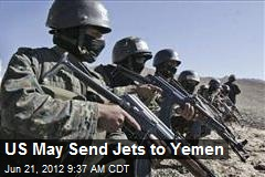 US May Send Jets to Yemen